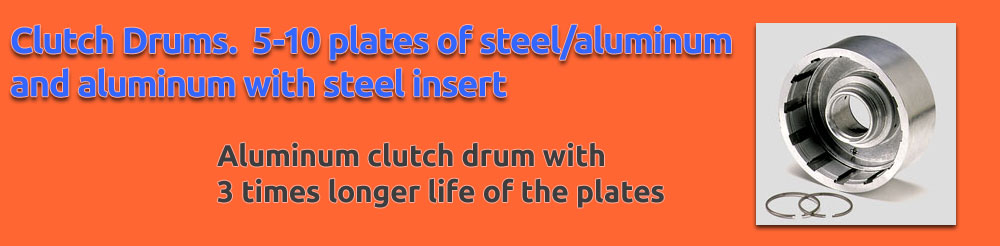 Clutch Drums. 5-10 plates of steel/aluminum and aluminum with steel insert (aluminum clutch drum 3dbl the life of the plates).