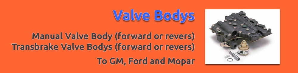 Valve bodys. Manual valve housing (forward or revers). Transbrake valve housing (forward or revers). To GM, Ford and Mopar.
