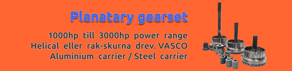 Planatary gearset. 1000hp till 3000hp power range. Helical eller rak skurna drev. vasco. Aluminium carrier. Steel carrier.
